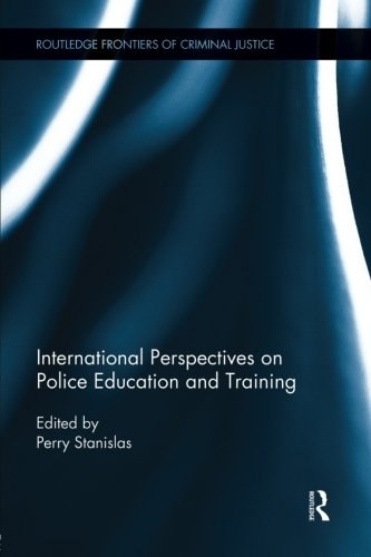 International Perspectives on Police Education and Training (Routledge Frontiers of Criminal Justice)
