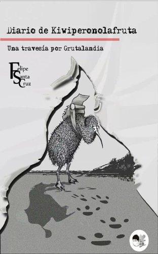 Una travesía por Grutalandia (Diario de Kiwiperonolafruta nº 1) (Spanish Edition) by