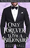 Only Forever with a Billionaire (Only Us Billionaire Romance Series Book 3)