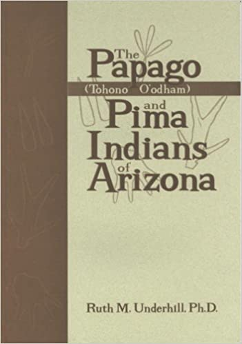 Book The Papago (Tohono O'odham) and Pima Indians of Arizona by Ruth M. Underhill (2000-05-01)