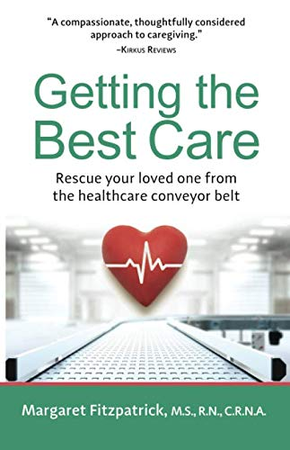 Getting The Best Care: Rescue Your Loved One from the Healthcare Conveyor Belt