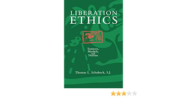 LIBERATION ETHICS: Sources, Models and Norms