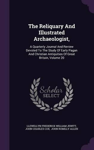 The Reliquary And Illustrated Archaeologist,: A Quarterly Journal And Review Devoted To The Study Of Early Pagan And Christian Antiquities Of Great Britain, Volume 20 PDF