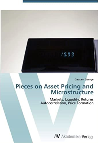 Download Pieces on Asset Pricing and Microstructure: Markets, Liquidity, Returns  Autocorrelation, Price Formation PDF, azw (Kindle)