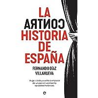 La ContraHistoria de España: Auge, caída y vuelta a empezar de un país en 28 episodios históricos