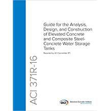 ACI 371R-16: Guide for the Analysis, Design, and Construction of Elevated Concrete and Composite Steel-Concrete Water Storage Tanks (English Edition)