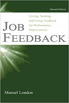 Job Feedback: Giving, Seeking, and Using Feedback for Performance Improvement (Applied Psychology)