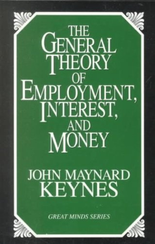 The General Theory of Employment, Interest & Money by John Maynard Keynes