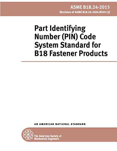 ASME B18.24-2015: Part Identifying Number (PIN) Code System Standard for B18 Fastener Products