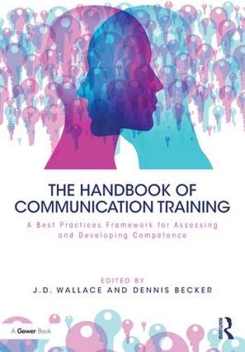 The Handbook of Communication Training: A Best Practices Framework for Assessing and Developing Competence