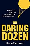 The Daring Dozen: 12 Special Forces Legends of World War II
