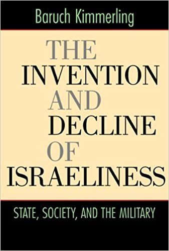 The Invention and Decline of Isr?liness: State, Society, and the Military by Baruch Kimmerling (2005-12-13)