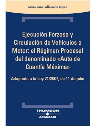 EJECUCION FORZOSA Y CIRCULACION DE VEHICULOS A MOTOR: EL REGIMEN PROCESAL DEL DENOMINADO AUTO DE CUANTIA MAXIMA pdf epub