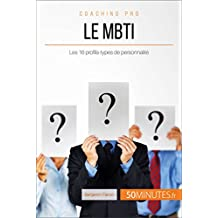 Le MBTI: Les 16 profils-types de personnalité (Coaching pro t. 44) (French Edition)