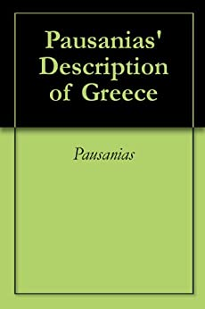 description of greece by pausanias essay Imagining greece: pausanias' periegesis  trans pausanias, description of greece, vol 1 (books i  (grammatical, historical, and/or literary), and essay.