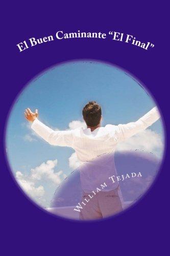 """El Buen Caminante """"El Final"""" (Spanish Edition) [Mr William C Tejada] (Tapa Blanda)"""