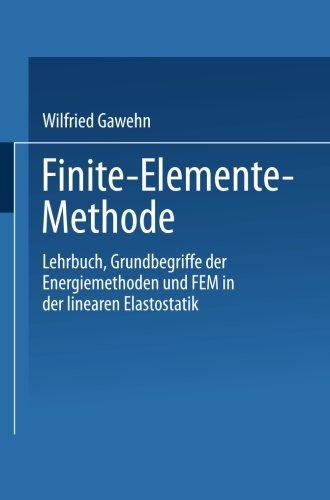 Finite-Elemente-Methode: Lehrbuch Grundbegriffe der Energiemethoden und FEM in der linearen Elastostatik (German Edition