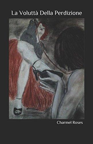 La Voluttà Della Perdizione Copertina flessibile – 9 giu 2017 Charmel Roses Independently published 1521471576 Fiction / Erotica