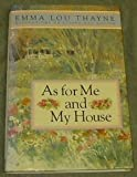 As for Me and My House, Emma L. Thayne, 0884947165