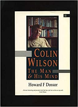 Colin Wilson: The Man and His Mind by Howard F. Dossor (1991-01-02)