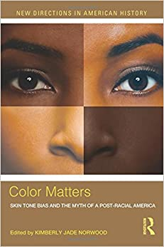 Color Matters: Skin Tone Bias and the Myth of a Postracial America (New Directions in American History)