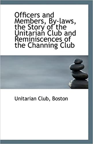 Officers and Members, By-laws, the Story of the Unitarian Club and Reminiscences of the Channing Clu