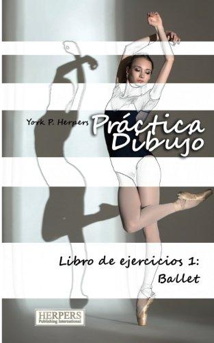 Práctica Dibujo - Libro de ejercicios 1: Ballet: Volume 1 Tapa blanda – 12 ago 2015 York P. Herpers 3946268242 ART / Techniques / Drawing