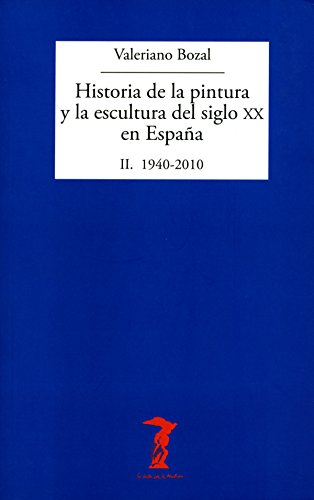 Descargar Libro Historia De La Pintura Y La Escultura Del Siglo Xx En España. Vol. Ii: Ii. 1940-2010 Valeriano Bozal