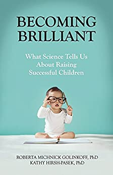Becoming Brilliant: What Science Tells Us About Raising Successful Children (Lifetools: Books for the General Public) by [Golinkoff, Roberta Michnick, Hirsh-Pasek, Kathy]