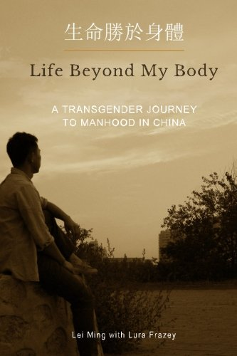 Lei Body (Life Beyond My Body: A Transgender Journey To Manhood In China)