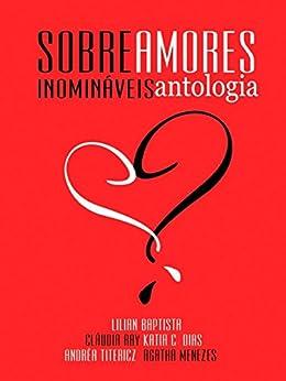 Sobre Amores Inomináveis - Antologia por [Menezes, Agatha, Titericz, Andréa, Ray, Claudia, Dias, Kátia C., Baptista, Lilian]