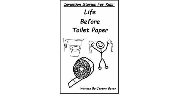 Amazon.com: Life Before Toilet Paper: Invention Stories For Kids ...