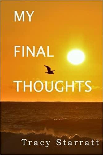 my final thoughts tracy starratt 9781981441488 amazon com books