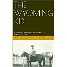 THE WYOMING KID: A Fictional History of the 149th CEF Lambton's Own