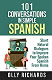 101 Conversations in Simple Spanish: Short Natural Dialogues to Boost Your Confidence & Improve Your Spoken Spanish