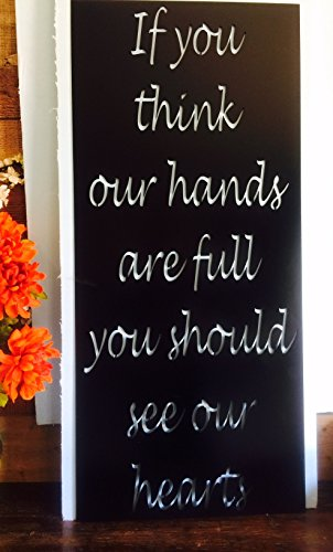 If you think our hands are full, you should see our hearts METAL SIGN. by The Metal Word