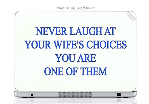 Laptop VINYL DECAL Sticker Skin Print Never Laugh at Your Wife's Choices You Are One of Them Funny Quote fits Presario V2000