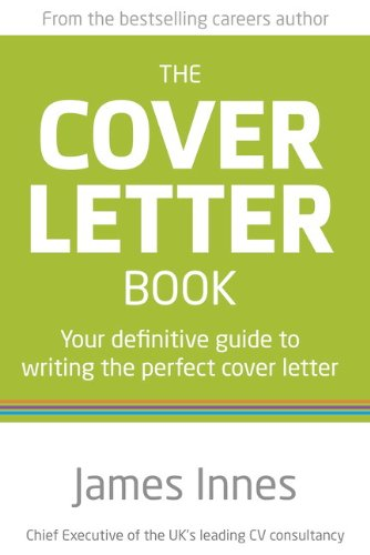 the cover letter book your definitive guide to writing the perfect cover letter 2nd edition james innes 9780273776666 amazoncom books guide to writing cover letters