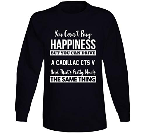 You Can't Buy Happiness Cadillac Cts V Can Drive Car Lover Long Sleeve T Shirt M Black