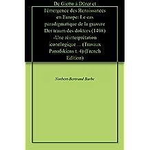 De Giotto à Dürer et l'émergence des Renaissances en Europe: Le cas paradigmatique de la gravure Der traum des doktors (1498) -Une réinterprétation iconologique ... (Travaux Panofskiens t. 4) (French Edition)