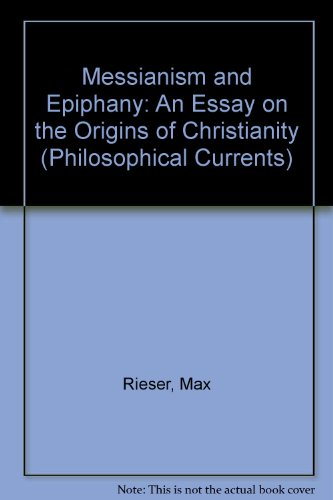 Messianism and Epiphany: An Essay on the Origins of Christianity (Philosophical Currents)