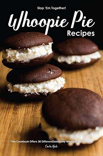 Slap 'Em Together! - Whoopie Pie Recipes: This Cookbook Offers 30 Different Delectably Whoopie Pie Recipes by [Hale, Carla]