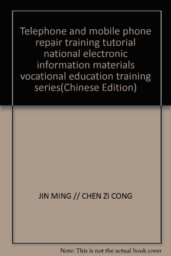 Telephone and mobile phone repair training tutorial national electronic information materials vocational education training series(Chinese Edition)