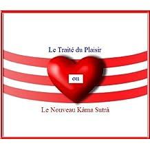 Le Traité du Plaisir ou Le Nouveau Kama Sutra (French Edition)