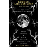 Goddess Life Designer: The Powerful Manifestation Ritual 2019 Edition: Design Your Life & Evolve Your Soul in Alignment with The Moon