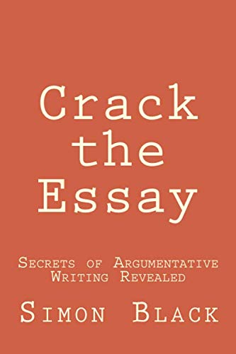 Crack the Essay: Secrets of Argumentative Writing Revealed