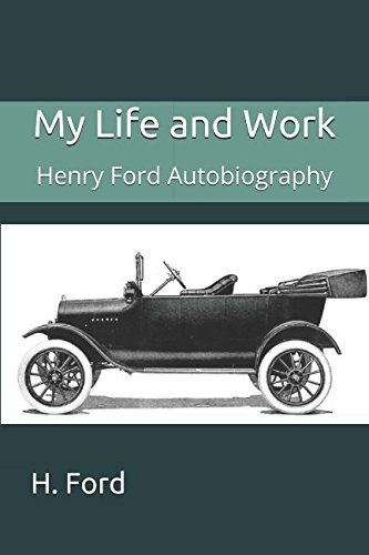 My Life and Work: Henry Ford Autobiography (Henry Ford My Life And Work)