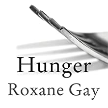 Hunger: A Memoir of (My) Body Audiobook by Roxane Gay Narrated by Roxane Gay