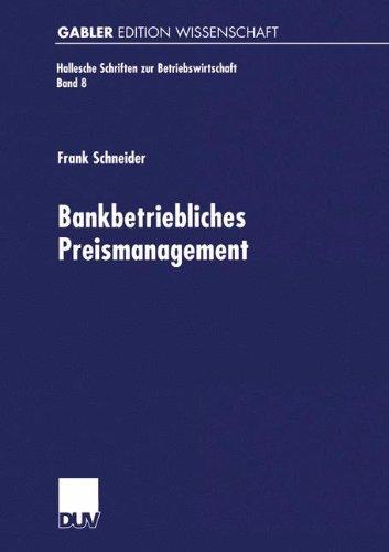 Bankbetriebliches Preismanagement (Hallesche Schriften zur Betriebswirtschaft, Band 8) Taschenbuch – 28. Juli 2000 Frank Schneider 3824471639 Business/Economics Economics - General