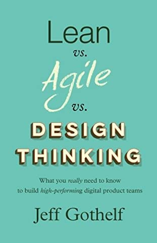Lean vs Agile vs Design Thinking: What you really need to know to build high-performing digital product (Lean Start Up Book)